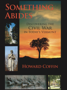 Something Abides - Discovering the Civil War in Today's Vermont - Howard Coffin, Vermont author