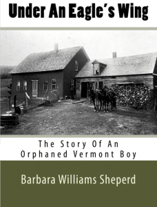 Under an Eagle's Wing - Story of Vermont Orphaned Boy - Barbara Williams Sheperd, Vermont Author
